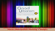 PDF Download  Good Urbanism Six Steps to Creating Prosperous Places Metropolitan Planning  Design PDF Full Ebook