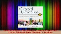 PDF Download  Good Urbanism Six Steps to Creating Prosperous Places Metropolitan Planning  Design PDF Full Ebook