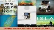 One Mans Dream My Town My Team My Time PDF