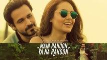 Main Rahoon Ya Na Rahoon Full LYRICAL Video - Emraan Hashmi, Esha Gupta - Amaal Mallik, Armaan Malik