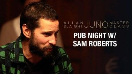 Pub Night with Sam Roberts | Part 3 | Allan Slaight JUNO Master Class