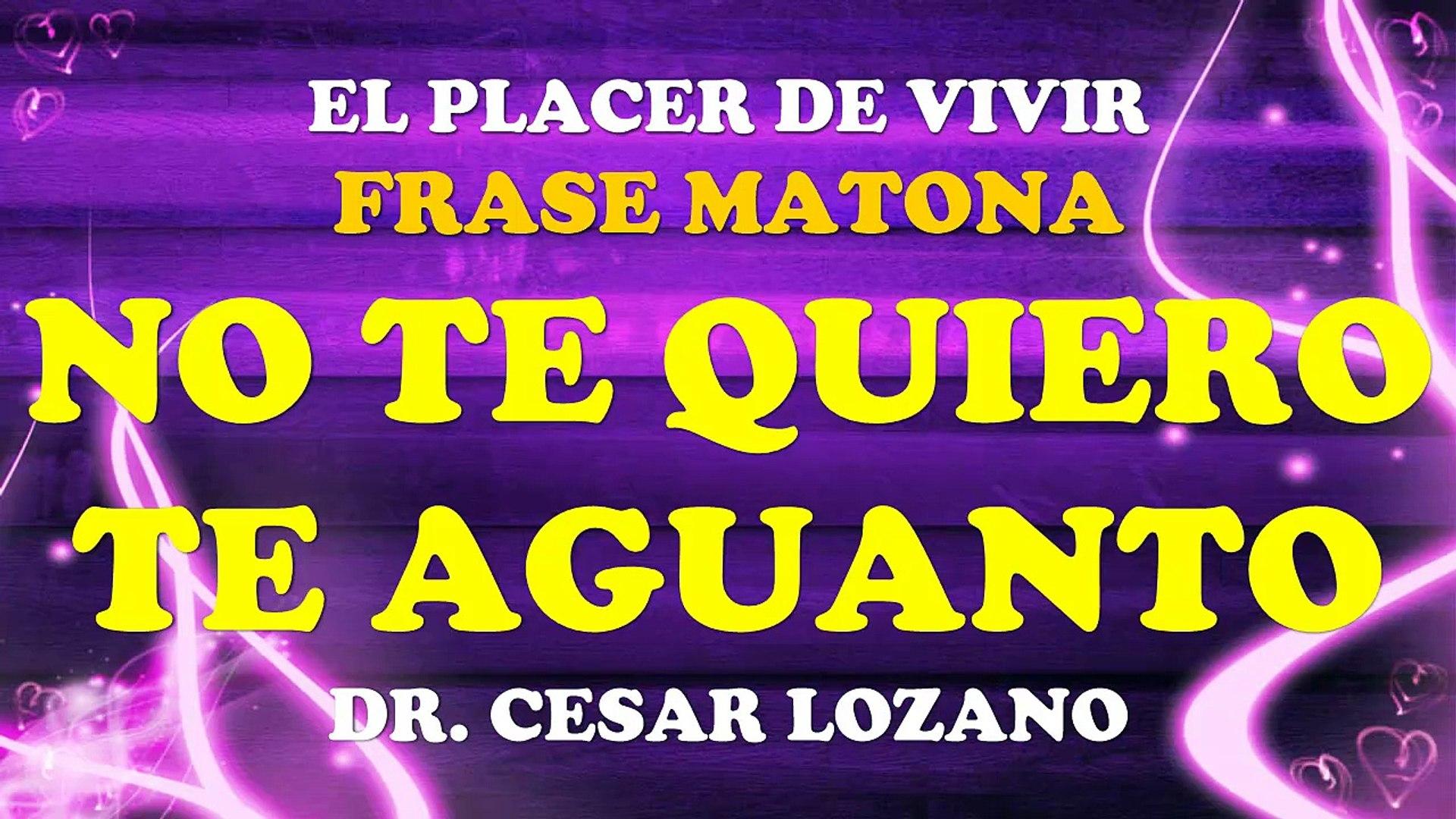 No Te Quiero Te Aguanto Cesar Lozano Por El Placer De