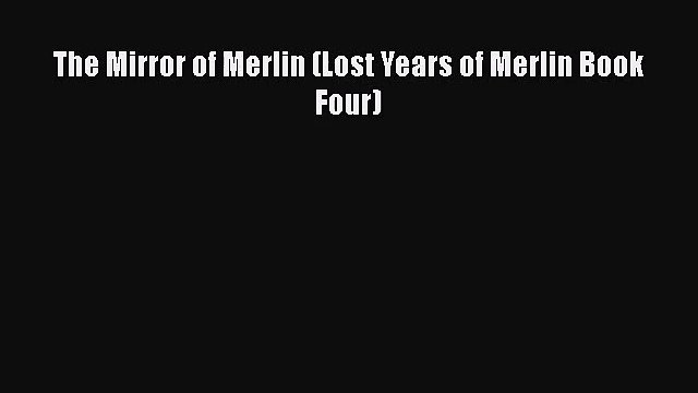 The Mirror of Merlin (Lost Years of Merlin Book Four) [Read] Online