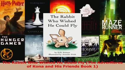 PDF Download  The Rabbit Who Wished He Could Fly The Adventures of Kona and His Friends Book 1 PDF Full Ebook