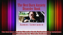 The Best Darn Anxiety Disorder Book Understanding Symptoms and Treatments for Chronic