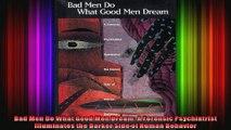 Bad Men Do What Good Men Dream A Forensic Psychiatrist Illuminates the Darker Side of