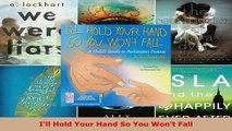 Download I'll Hold Your Hand So You Won't Fall: A Child's