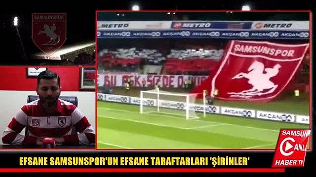 EFSANE SAMSUNSPORUN EFSANE TARAFATRI ŞİRİNLER