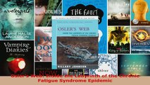 Read  Oslers Web Inside the Labyrinth of the Chronic Fatigue Syndrome Epidemic EBooks Online