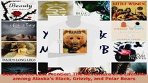 Read  Bears of the Last Frontier The Adventure of a Lifetime among Alaskas Black Grizzly and PDF Free