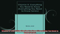 Vitamin A Everything You Need to Know Everything You Need to Know Series