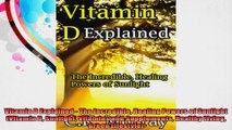 Vitamin D Explained  The Incredible Healing Powers of Sunlight Vitamin D Sunlight
