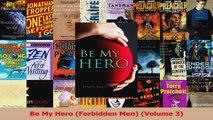 Read  Be My Hero Forbidden Men Volume 3 PDF Online