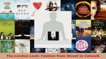 PDF Download  The London Look Fashion from Street to Catwalk PDF Online