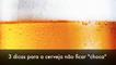 #VerãoNoES - 3 dicas para a cerveja não ficar choca