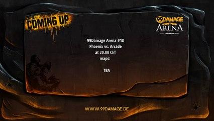 Phoenix vs Arcade @20.00cet + Phoenix vs the winner @21cet  99Damage Arena (207)