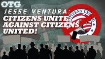 Jesse Ventura: Citizens Unite Against Citizens United!