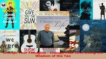 PDF Download  Change Your Thoughts  Change Your Life Living the Wisdom of the Tao Read Online