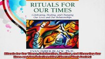 Rituals for Our Times Celebrating Healing and Changing Our Lives and Our Relationships