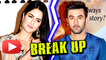 SHOCKING NEWS! Ranbir Kapoor & Katrina Kaif BREAK UP