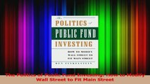 Read  The Politics of Public Fund Investing How to Modify Wall Street to Fit Main Street PDF Free