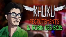 KHUKU #20B : Recrutements & Robin des bois