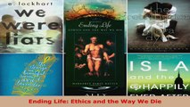 Read  Ending Life Ethics and the Way We Die Ebook Free