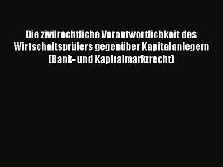 Die zivilrechtliche Verantwortlichkeit des Wirtschaftsprüfers gegenüber Kapitalanlegern (Bank-