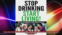 Stop Drinking Start Living Get rid of hangovers and regrets forever