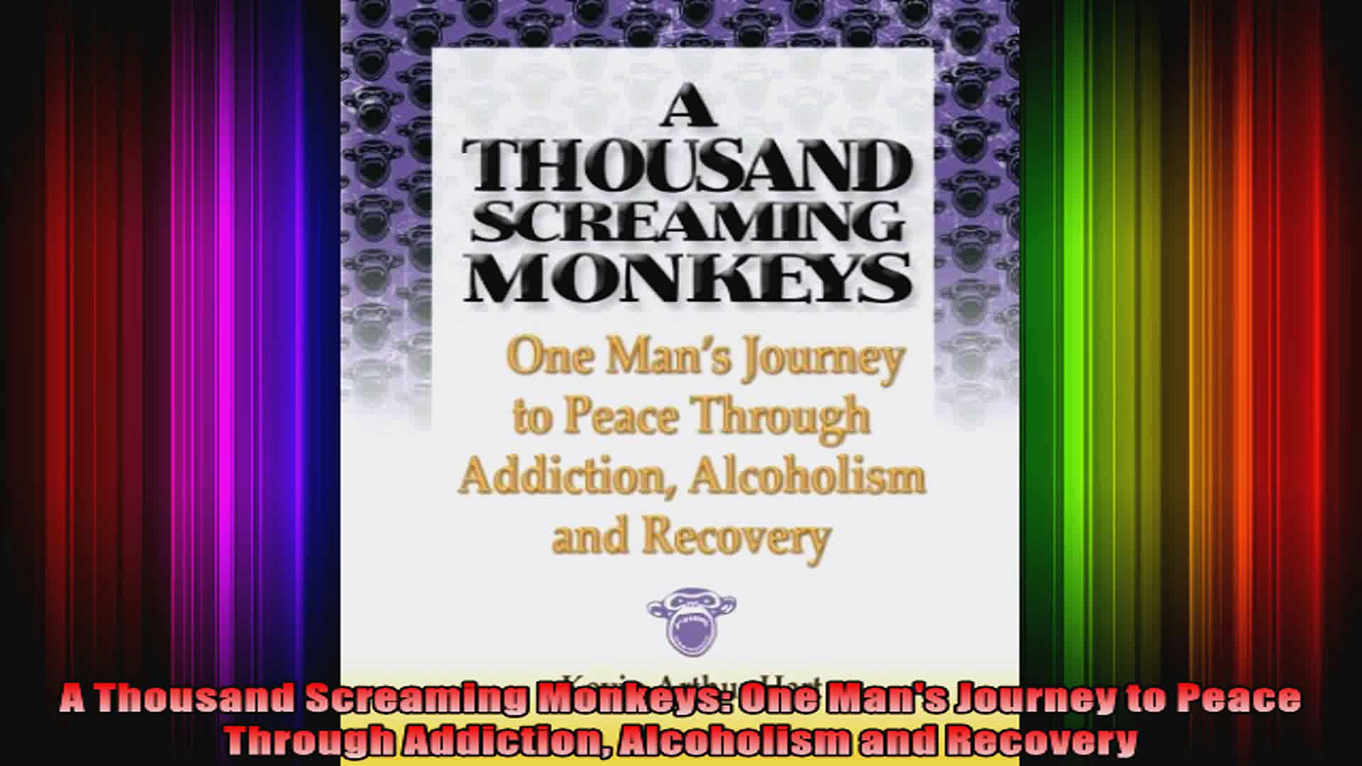 A Thousand Screaming Monkeys One Mans Journey to Peace Through Addiction Alcoholism and