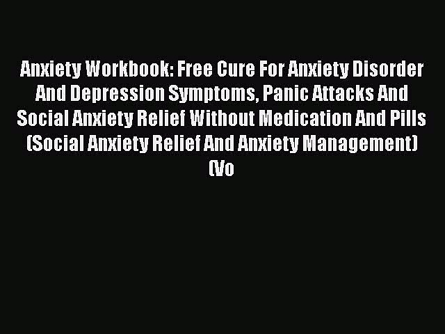 Anxiety Workbook: Free Cure For Anxiety Disorder And Depression Symptoms Panic Attacks And