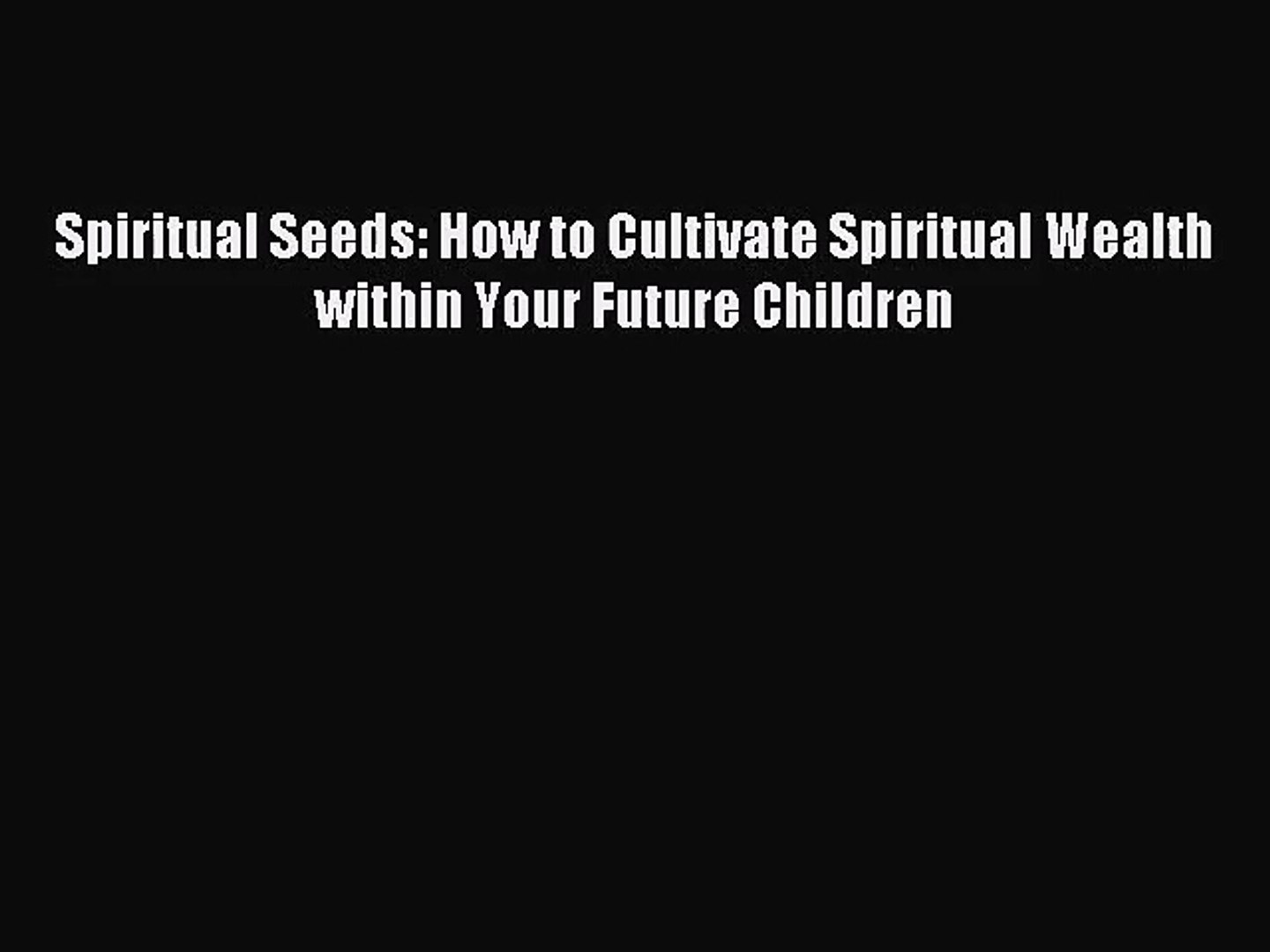 Spiritual Seeds: How to Cultivate Spiritual Wealth within Your Future Children [PDF] Online