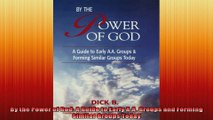By the Power of God A Guide to Early AA Groups and Forming Similar Groups Today