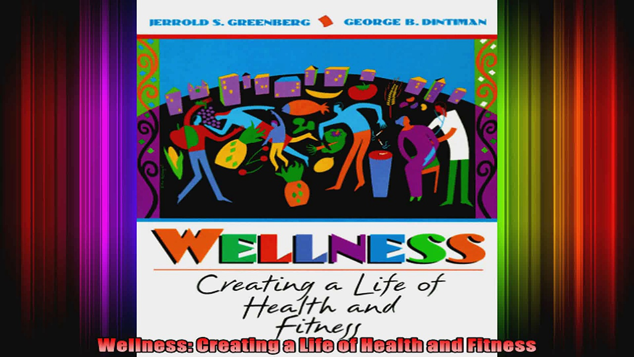 Wellness Creating a Life of Health and Fitness
