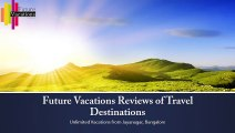 Future Vacations Reviews of Travel Destinations