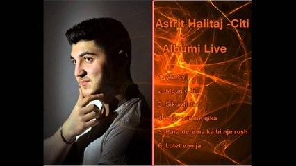 Astrit Halitaj -Citi   O sa mir me qika* Albumi Live 2016
