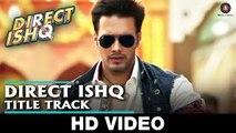 Direct Ishq | Title Video Song | Swati Sharma | Nakash Aziz | Arun Daga | Rajniesh Duggal