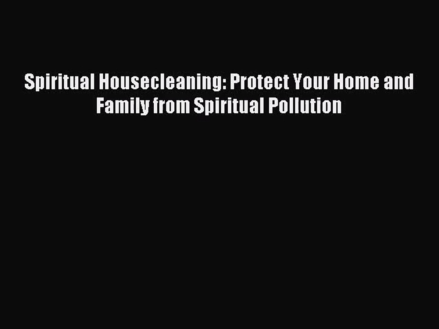 Spiritual Housecleaning: Protect Your Home and Family from Spiritual Pollution [PDF] Full Ebook