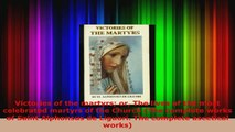 PDF Download  Victories of the martyrs or The lives of the most celebrated martyrs of the Church The Download Online