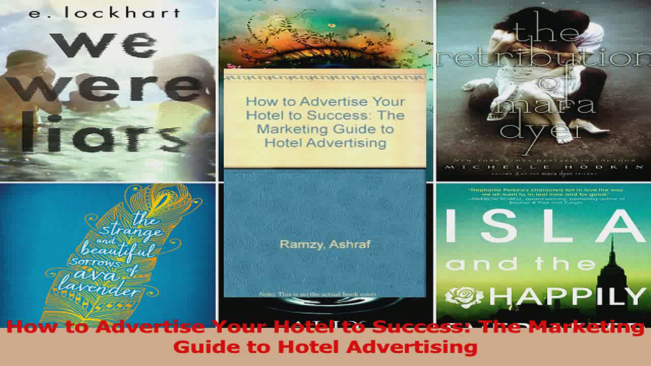 PDF Download  How to Advertise Your Hotel to Success The Marketing Guide to Hotel Advertising Read Online