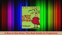 A Bun in the Oven The Real Guide to Pregnancy Read Online