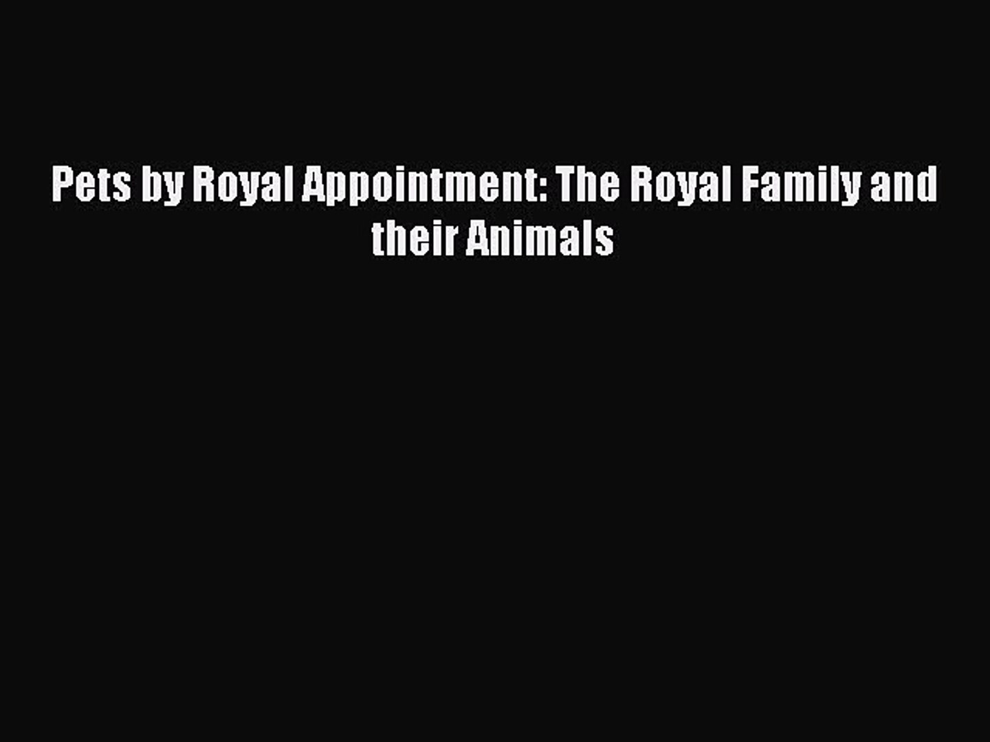 Pets by Royal Appointment: The Royal Family and their Animals [Read] Full Ebook