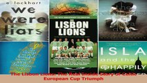 Read  The Lisbon Lions The Real Inside Story of Celtic European Cup Triumph Ebook Free