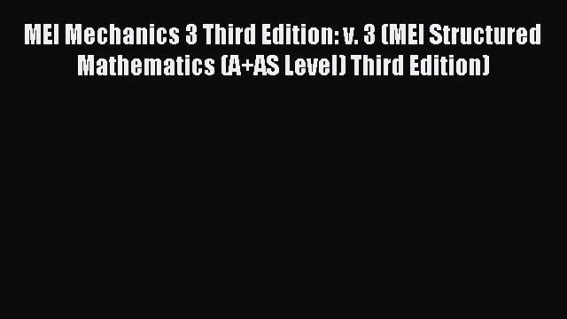 MEI Mechanics 3 Third Edition: v. 3 (MEI Structured Mathematics (A+AS Level) Third Edition)
