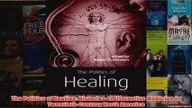 The Politics of Healing Histories of Alternative Medicine in TwentiethCentury North