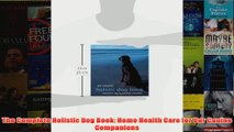 The Complete Holistic Dog Book Home Health Care for Our Canine Companions