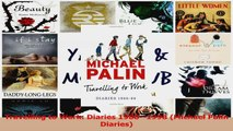 PDF Download  Travelling to Work Diaries 19881998 Michael Palin Diaries Read Full Ebook