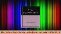PDF Download  The Bohemians La vie de Boheme in Paris 18301914 Read Online