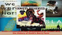 Download  Knotts Preserved From Boysenberry to Theme Park the History of Knotts Berry Farm Ebook Free