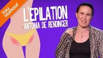 ANTONIA DE RENDINGER - L'épilation